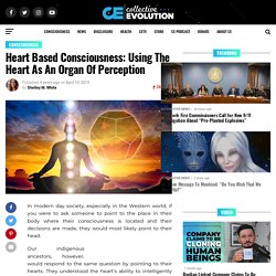 Heart Based Consciousness: Using The Heart As An Organ Of Perception