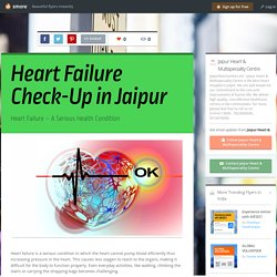 Heart Failure – A serious Health Condition that Needs Immediate Medical Attention