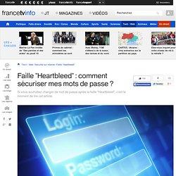 """Faille """"Heartbleed"""" : comment sécuriser mes mots de passe ?"""