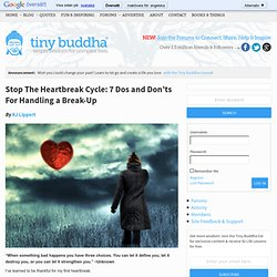 Stop The Heartbreak Cycle: 7 Dos and Don'ts For Handling a Break-Up
