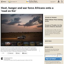 Heat, hunger and war force Africans onto a 'road on fire'