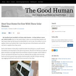 Heat Your Home For Free With These Solar Heaters | The Good Human