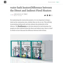 water bath heatersDifference between the Direct and Indirect Fired Heaters