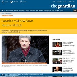 Canada's cold new dawn | Heather Mallick | Comment is free