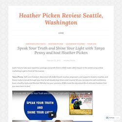 Speak Your Truth and Shine Your Light with Tanya Penny and host Heather Picken – Heather Picken Review Seattle, Washington