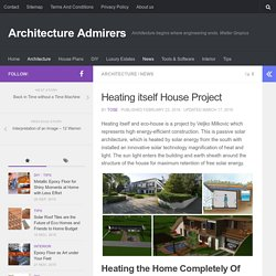Heating itself House Project – Architecture Admirers