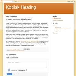 Kodiak Heating: What are benefits of using furnaces?