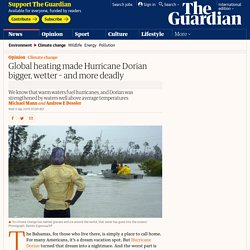 Global heating made Hurricane Dorian bigger, wetter – and more deadly