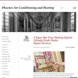 4 Signs that Your Heating System Already Needs Heater Repair Services