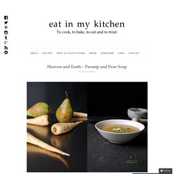Heaven and Earth – Parsnip and Pear Soup : eat in my kitchen