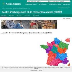 Centre d'hébergement et de réinsertion sociale (CHRS) : Tous les établissements de type Centre d'hébergement et de réinsertion sociale (CHRS)