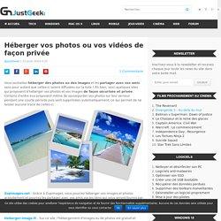 Héberger vos photos ou vos vidéos de façon privée – JustGeek