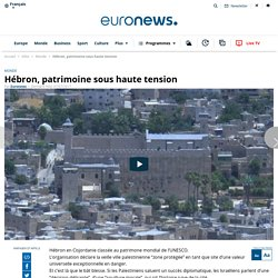 VIDEO. Hébron, patrimoine sous haute tension