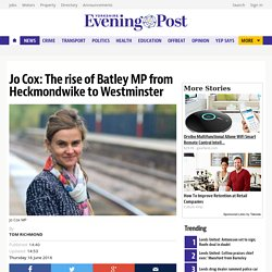 Jo Cox: The rise of Batley MP from Heckmondwike to Westminster