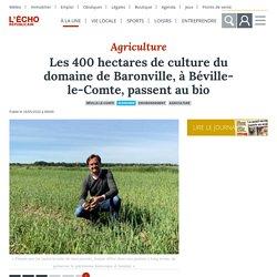 L ECHO REPUBLICAIN 18/05/20 Les 400 hectares de culture du domaine de Baronville, à Béville-le-Comte, passent au bio