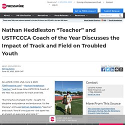 """Nathan Heddleston """"Teacher"""" and USTFCCCA Coach of the Year Discusses the Impact of Track and Field on Troubled Youth"""