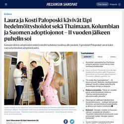 Laura ja Kosti Paloposki kävivät läpi hedelmöityshoidot sekä Thaimaan, Kolumbian ja Suomen adoptiojonot – 11 vuoden jälkeen puhelin soi