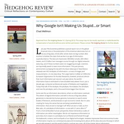 IASC: The Hedgehog Review - Volume 14, No. 1 (Spring 2012) - Why Google Isn't Making Us Stupid…or Smart - Chad Wellmon