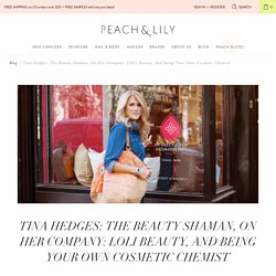 Tina Hedges: The Beauty Shaman, on Her Company: LOLI Beauty, and Being - Korean Skin Care Blog - Peach & Lily