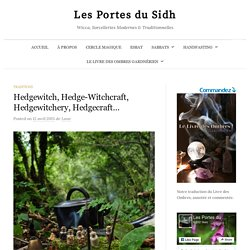 Hedgewitch, Hedge-Witchcraft, Hedgewitchery, Hedgecraft… – Les Portes du Sidh