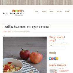 Heerlijke havermout met appel en kaneel - Blij Suikervrij