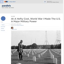 At A Hefty Cost, World War I Made The U.S. A Major Military Power : Parallels