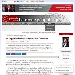 Laurent Bloch L'hégémonie des Etats-Unis sur l'Internet. L'Internet vecteur de puissance des Etats-Unis, sur Diploweb