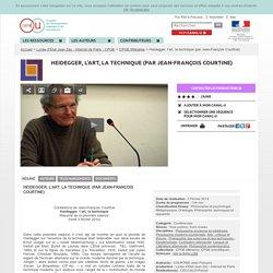 Heidegger, l'art, la technique (par Jean-François Courtine) - Lycée d'État Jean Zay - Internat de Paris - CPGE
