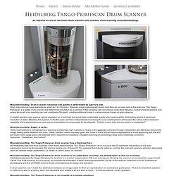 Heidelberg Tango-Primescan D8200 Drum Scanner...One of the finest yet most misunderstood drum scanners