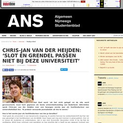 Chris-Jan van der Heijden: 'Slot en grendel passen niet bij deze universiteit' « ANS-Online