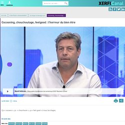 Benoît Heilbrunn, ESCP Business School - Cocooning, chouchoutage, feelgood : l'horreur du bien être