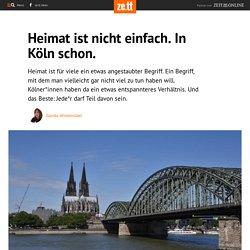 Heimat ist nicht einfach. In Köln schon.