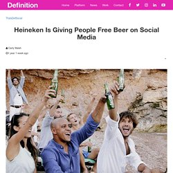 Heineken Is Giving People Free Beer on Social Media