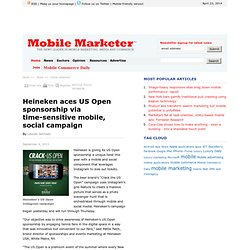 Heineken aces US Open sponsorship via time-sensitive mobile, social campaign - Mobile Marketer - Social networks