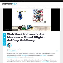 Wal-Mart Heiress's Art Museum a Moral Blight: Jeffrey Goldberg