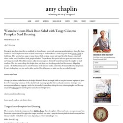 Warm heirloom Black Bean Salad with Tangy Cilantro Pumpkin Seed Dressing - Amy Chaplin