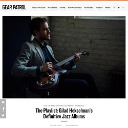 Gilad Hekselman's Essential Jazz Listening