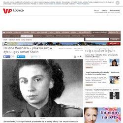 Helena Wolińska - płakała raz w życiu: gdy umarł Stalin