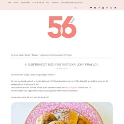 Helgfrukost med fantastiska LCHF frallor - 56kilo - Inspiration, Recept och Livets goda!