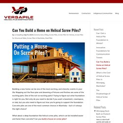 Can You Build a Home on Helical Screw Piles?