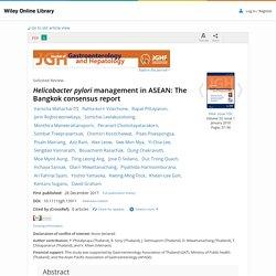 J Gastroenterol Hepatol. 2018 Jan;33(1):37-56. Helicobacter pylori management in ASEAN: The Bangkok consensus report.