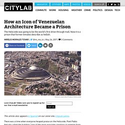 *****Un-regeneration: The Helicoide, the Venezuelan Icon That Became a Prison - CityLab