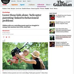 Leave those kids alone: 'helicopter parenting' linked to behavioural problems