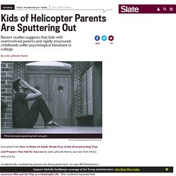Helicopter parenting is increasingly correlated with college-age depression and anxiety.
