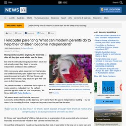 Helicopter parenting: What can modern parents do to help their children become independent?