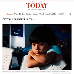 Are you a helicopter parent? - TODAYonline