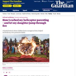 How I curbed my helicopter parenting – and let my daughter jump through fire