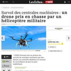 Survol des centrales nucléaires: un drone pris en chasse par un hélicoptère militaire, Énergie - Environnement