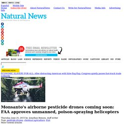 Monsanto's airborne pesticide drones coming soon: FAA approves unmanned, poison-spraying helicopters - NaturalNews.com
