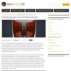 L'héliolithographie, futur de l'impression 3D ?